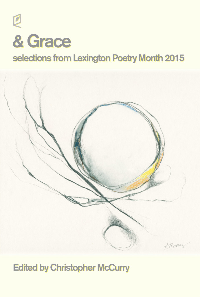 & Grace: selections from Lexington Poetry Month 2015