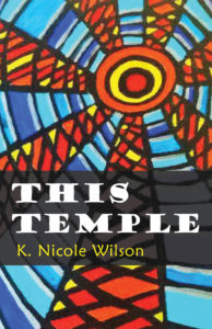 This Temple by K Nicole Wilson (Finishing Line Press)
