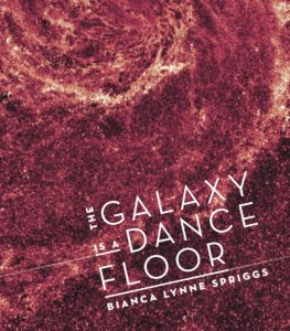 The Galaxy is a Dance Floor by Bianca Spriggs (Argos Books, 2016)
